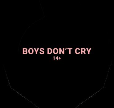 BOYS DON'T CRY 14+
